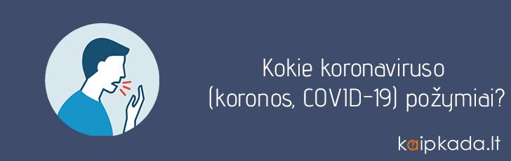 kokie koronaviruso covid koronos simptomai