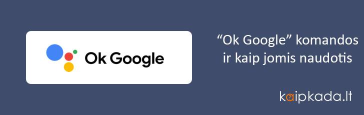 ok google komandos ir kaip jomis naudotis